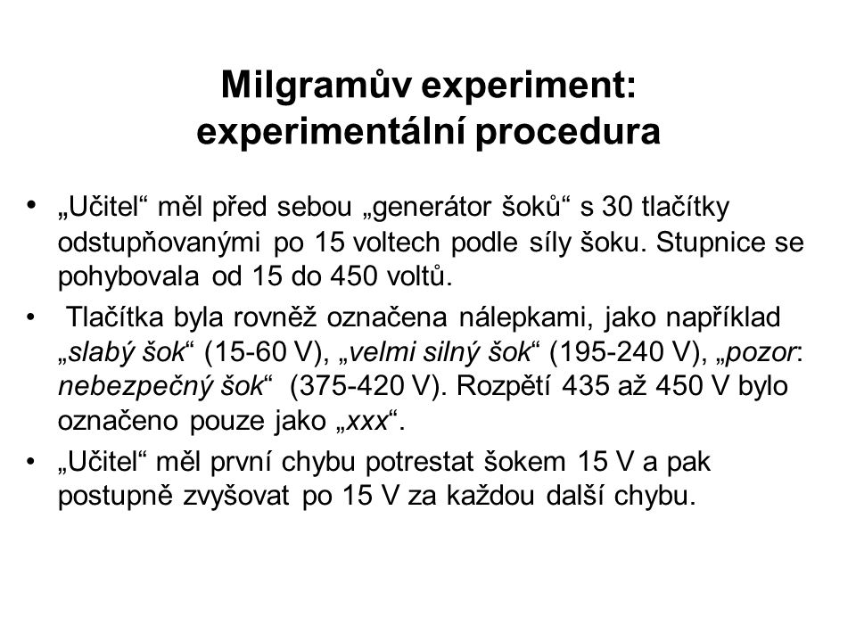 """Milgramův experiment: experimentální procedura """" Učitel"""" měl před sebou """"generátor šoků"""" s 30 tlačítky odstupňovanými po 15 voltech podle síly šoku. S"""