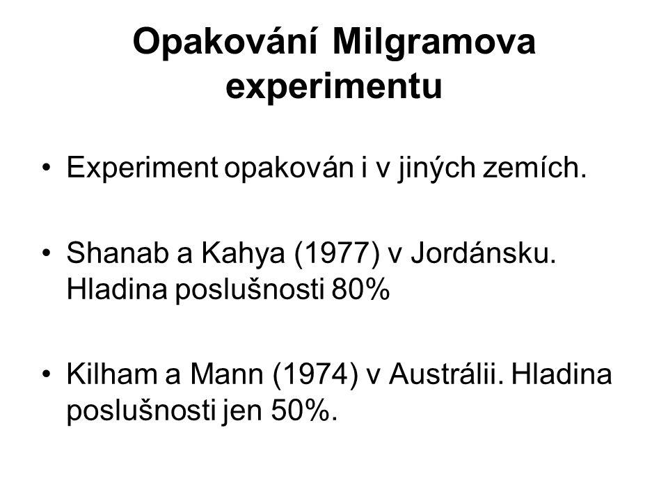 Opakování Milgramova experimentu Experiment opakován i v jiných zemích. Shanab a Kahya (1977) v Jordánsku. Hladina poslušnosti 80% Kilham a Mann (1974