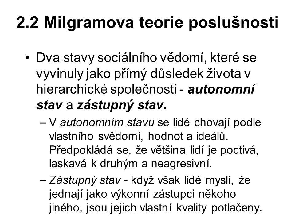 2.2 Milgramova teorie poslušnosti Dva stavy sociálního vědomí, které se vyvinuly jako přímý důsledek života v hierarchické společnosti - autonomní sta