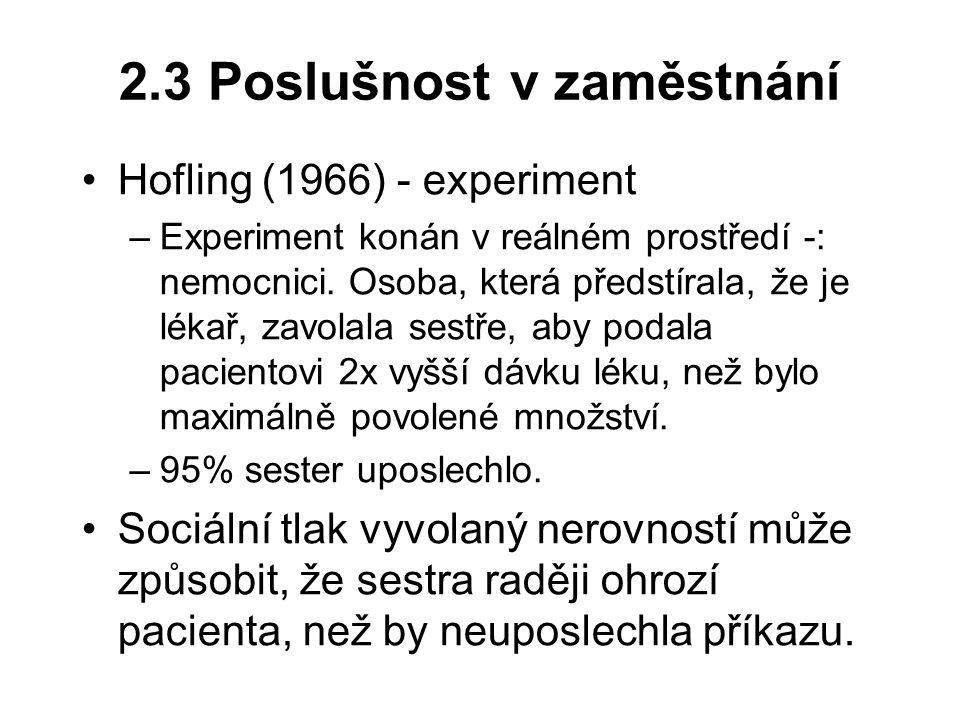 2.3 Poslušnost v zaměstnání Hofling (1966) - experiment –Experiment konán v reálném prostředí -: nemocnici. Osoba, která předstírala, že je lékař, zav