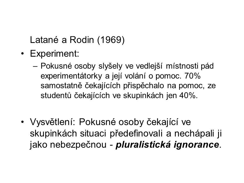 Latané a Rodin (1969) Experiment: –Pokusné osoby slyšely ve vedlejší místnosti pád experimentátorky a její volání o pomoc. 70% samostatně čekajících p