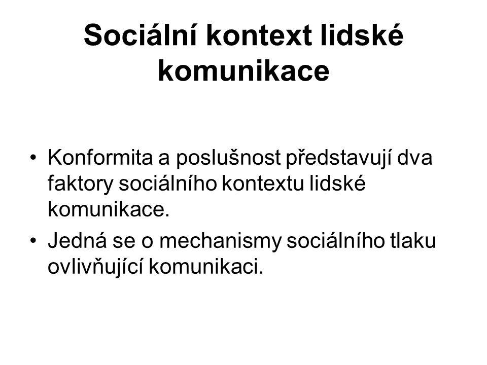 Sociální kontext lidské komunikace Konformita a poslušnost představují dva faktory sociálního kontextu lidské komunikace. Jedná se o mechanismy sociál