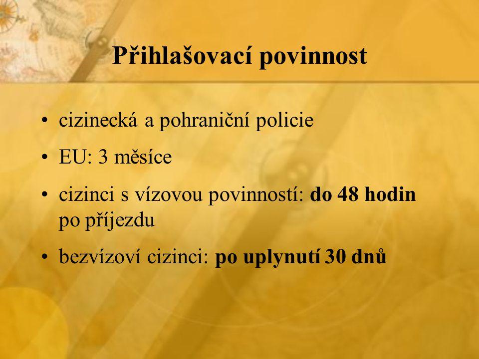 Přihlašovací povinnost cizinecká a pohraniční policie EU: 3 měsíce cizinci s vízovou povinností: do 48 hodin po příjezdu bezvízoví cizinci: po uplynutí 30 dnů