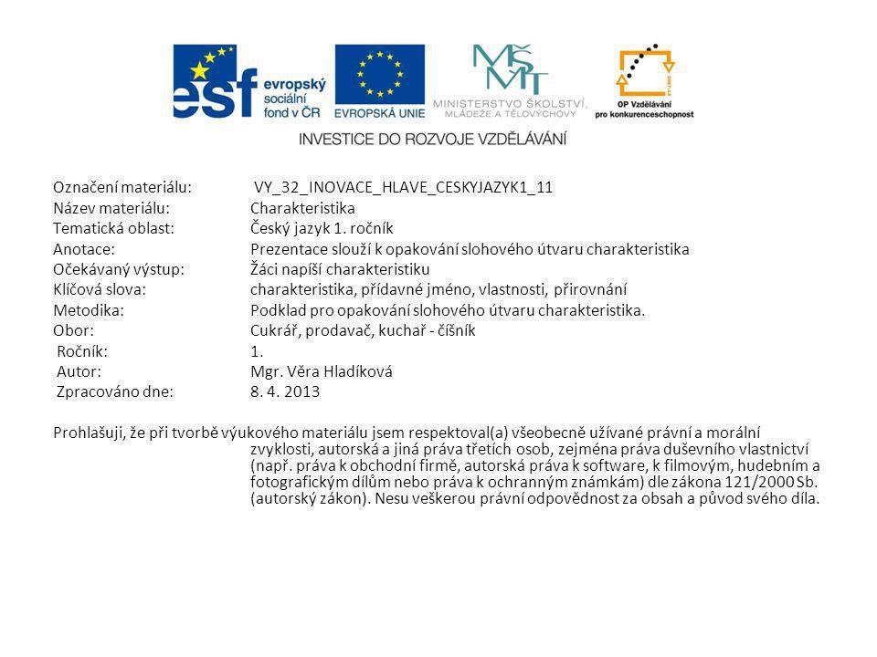 Označení materiálu: VY_32_INOVACE_HLAVE_CESKYJAZYK1_11 Název materiálu:Charakteristika Tematická oblast:Český jazyk 1.