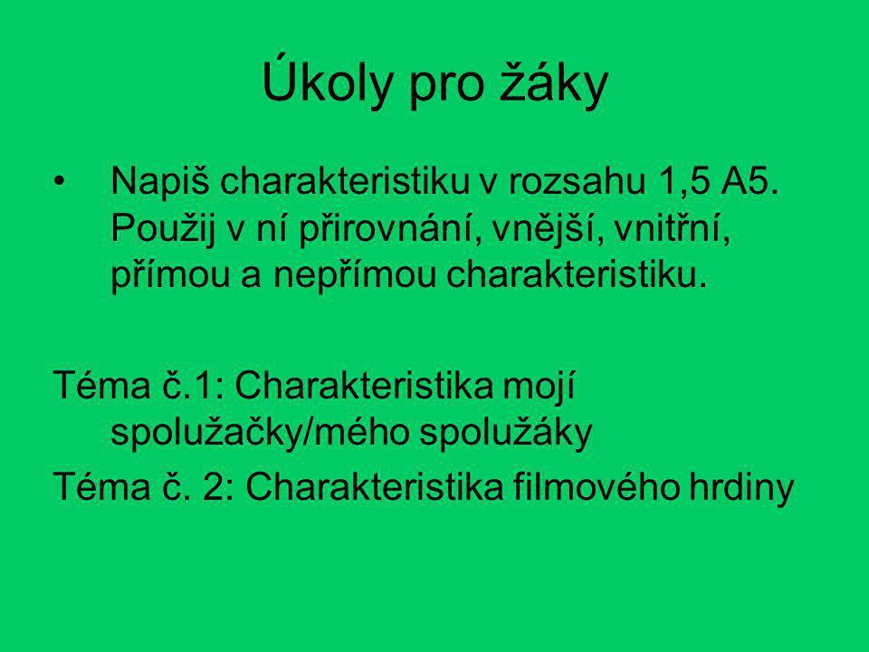 Úkoly pro žáky Napiš charakteristiku v rozsahu 1,5 A5.