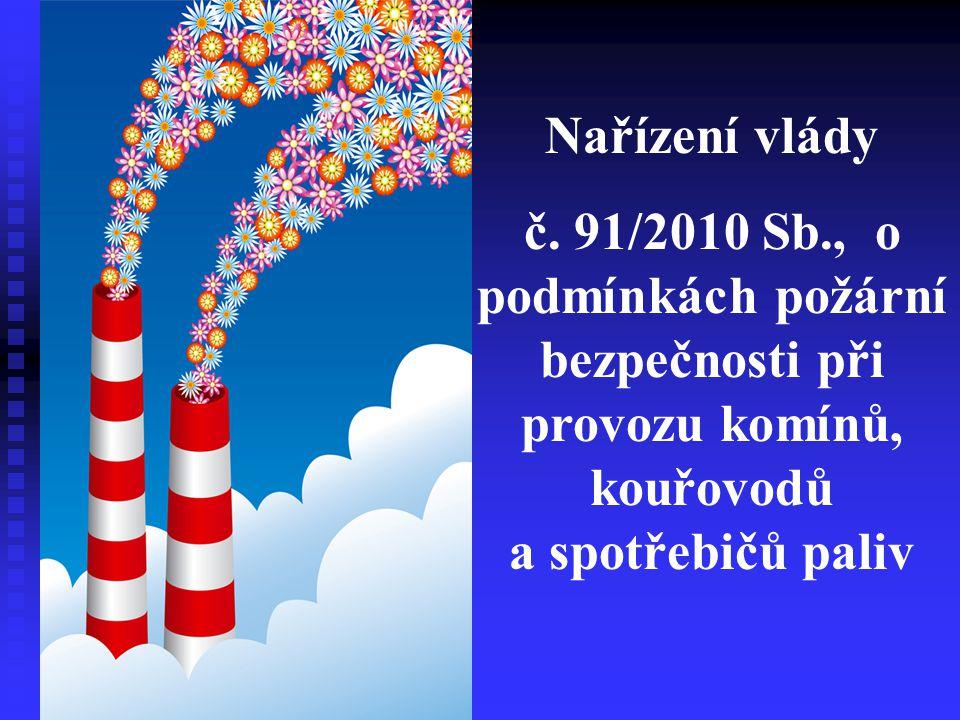 Nařízení vlády č. 91/2010 Sb., o podmínkách požární bezpečnosti při provozu komínů, kouřovodů a spotřebičů paliv