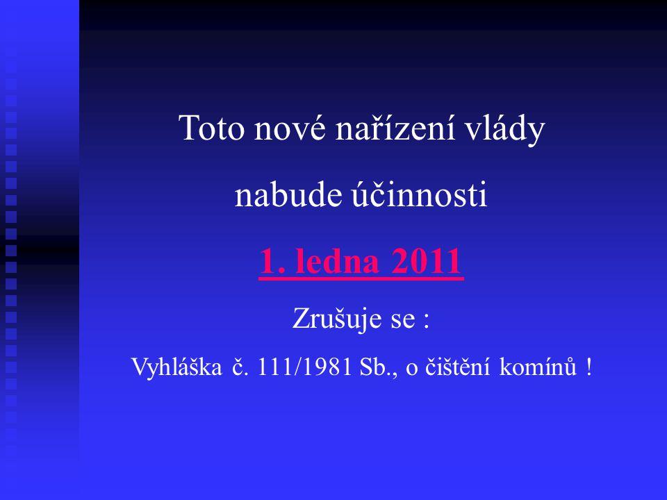 Toto nové nařízení vlády nabude účinnosti 1. ledna 2011 Zrušuje se : Vyhláška č. 111/1981 Sb., o čištění komínů !