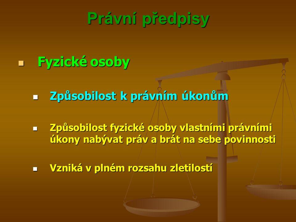 Právní předpisy Fyzické osoby Fyzické osoby Způsobilost k právním úkonům Způsobilost k právním úkonům Způsobilost fyzické osoby vlastními právními úkony nabývat práv a brát na sebe povinnosti Způsobilost fyzické osoby vlastními právními úkony nabývat práv a brát na sebe povinnosti Vzniká v plném rozsahu zletilostí Vzniká v plném rozsahu zletilostí