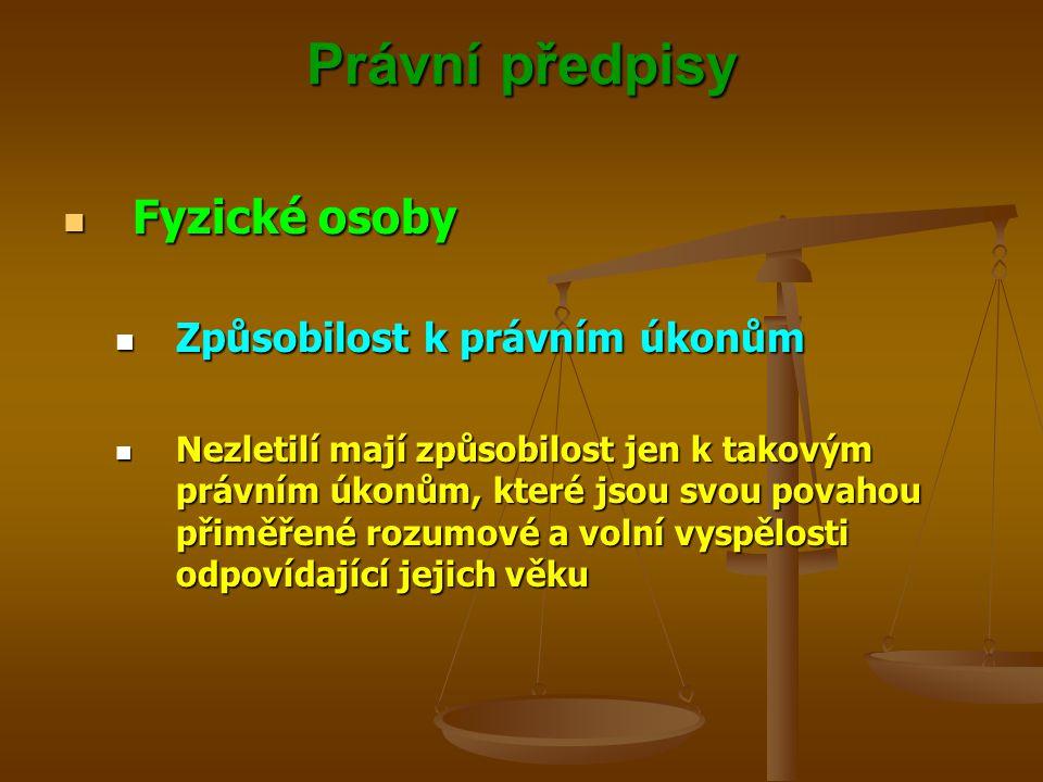 Právní předpisy Fyzické osoby Fyzické osoby Způsobilost k právním úkonům Způsobilost k právním úkonům Nezletilí mají způsobilost jen k takovým právním
