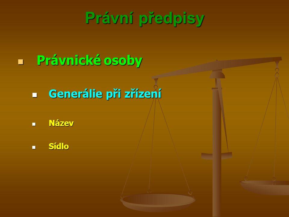 Právní předpisy Právnické osoby Právnické osoby Generálie při zřízení Generálie při zřízení Název Název Sídlo Sídlo