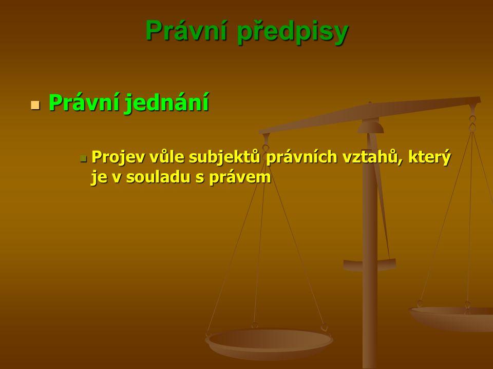 Právní předpisy Právní jednání Právní jednání Projev vůle subjektů právních vztahů, který je v souladu s právem Projev vůle subjektů právních vztahů, který je v souladu s právem