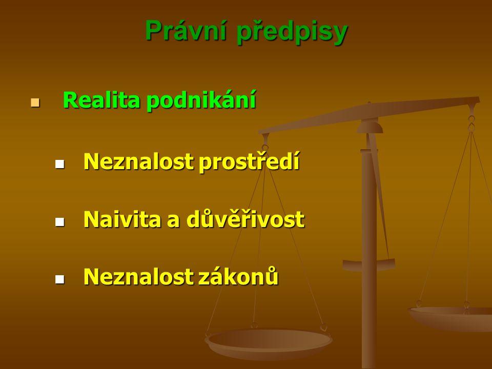 Právní předpisy Realita podnikání Realita podnikání Neznalost prostředí Neznalost prostředí Naivita a důvěřivost Naivita a důvěřivost Neznalost zákonů