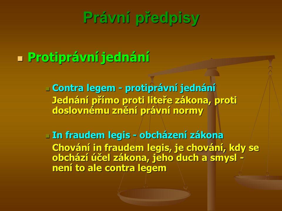 Právní předpisy Protiprávní jednání Protiprávní jednání Contra legem - protiprávní jednání Contra legem - protiprávní jednání Jednání přímo proti liteře zákona, proti doslovnému znění právní normy In fraudem legis - obcházení zákona In fraudem legis - obcházení zákona Chování in fraudem legis, je chování, kdy se obchází účel zákona, jeho duch a smysl - není to ale contra legem