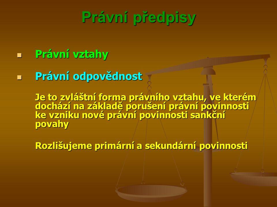 Právní předpisy Právní vztahy Právní vztahy Právní odpovědnost Právní odpovědnost Je to zvláštní forma právního vztahu, ve kterém dochází na základě p
