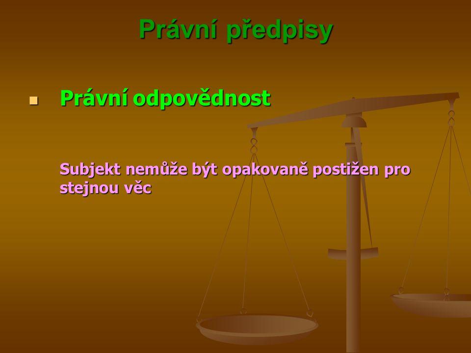 Právní předpisy Právní odpovědnost Právní odpovědnost Subjekt nemůže být opakovaně postižen pro stejnou věc