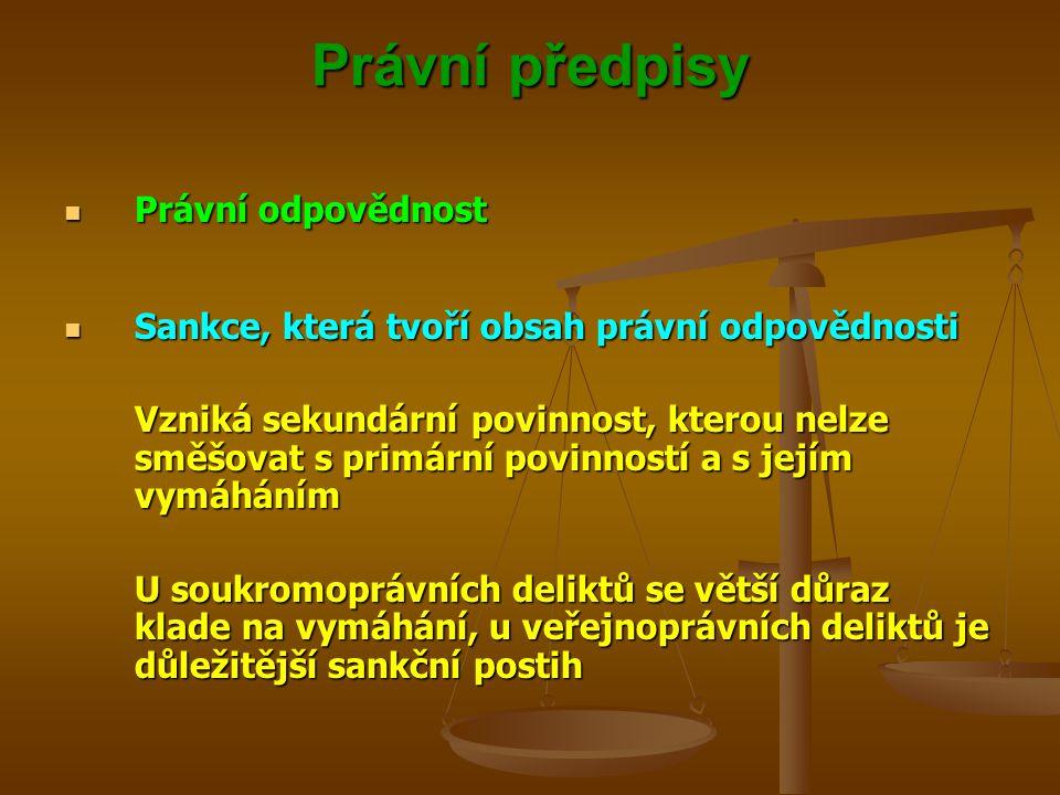 Právní předpisy Právní odpovědnost Právní odpovědnost Sankce, která tvoří obsah právní odpovědnosti Sankce, která tvoří obsah právní odpovědnosti Vzniká sekundární povinnost, kterou nelze směšovat s primární povinností a s jejím vymáháním U soukromoprávních deliktů se větší důraz klade na vymáhání, u veřejnoprávních deliktů je důležitější sankční postih