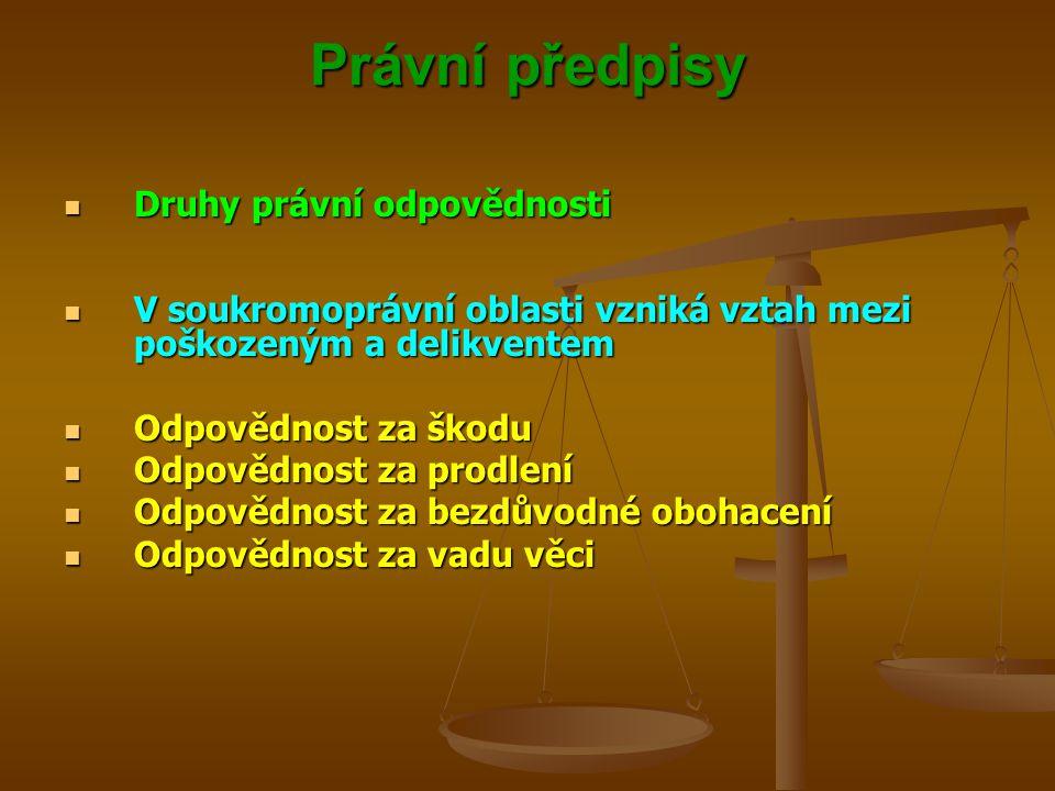 Právní předpisy Druhy právní odpovědnosti Druhy právní odpovědnosti V soukromoprávní oblasti vzniká vztah mezi poškozeným a delikventem V soukromopráv