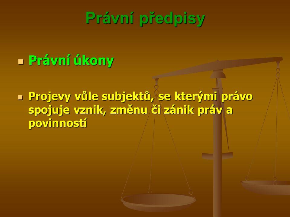 Právní předpisy Právní úkony Právní úkony Projevy vůle subjektů, se kterými právo spojuje vznik, změnu či zánik práv a povinností Projevy vůle subjektů, se kterými právo spojuje vznik, změnu či zánik práv a povinností
