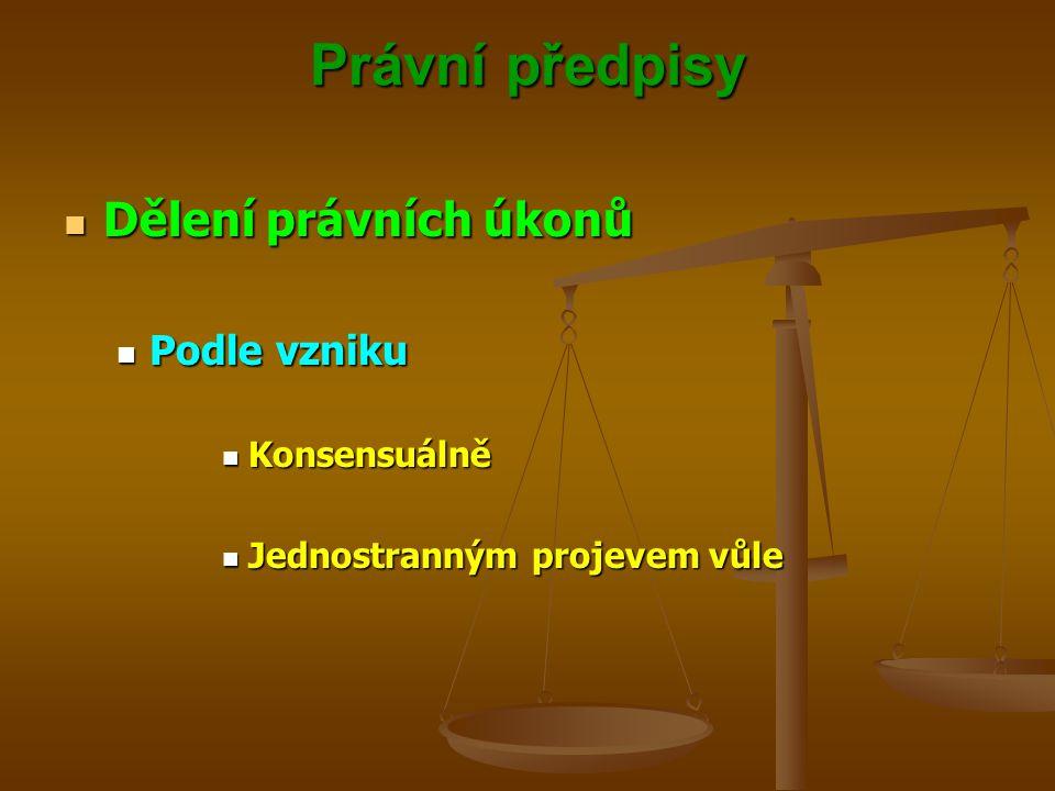 Právní předpisy Dělení právních úkonů Dělení právních úkonů Podle vzniku Podle vzniku Konsensuálně Konsensuálně Jednostranným projevem vůle Jednostran