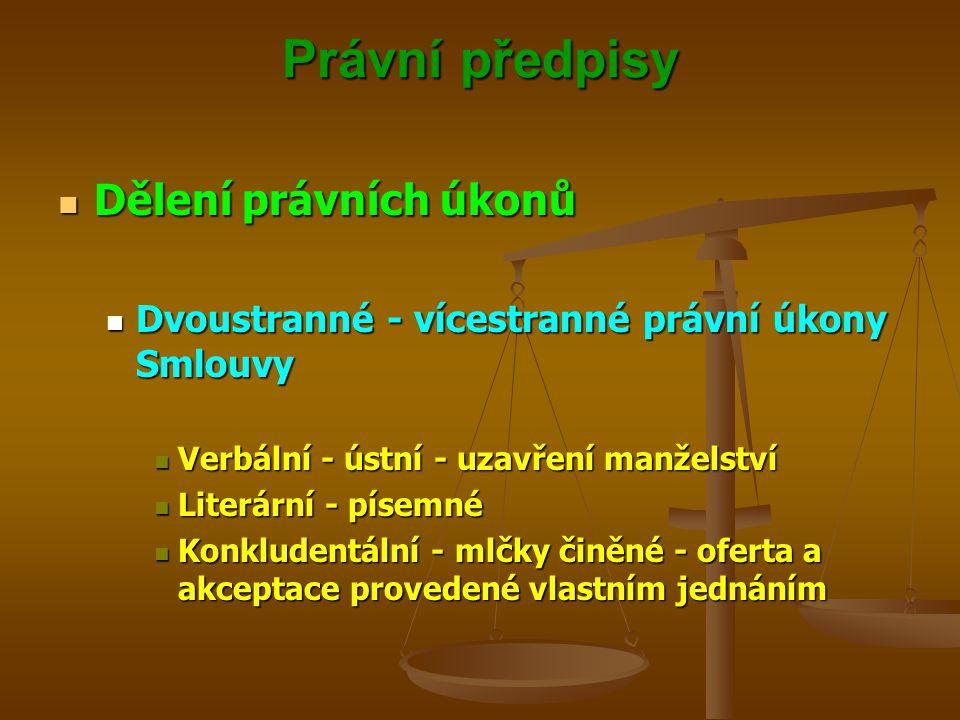 Právní předpisy Dělení právních úkonů Dělení právních úkonů Dvoustranné - vícestranné právní úkony Smlouvy Dvoustranné - vícestranné právní úkony Smlouvy Verbální - ústní - uzavření manželství Verbální - ústní - uzavření manželství Literární - písemné Literární - písemné Konkludentální - mlčky činěné - oferta a akceptace provedené vlastním jednáním Konkludentální - mlčky činěné - oferta a akceptace provedené vlastním jednáním