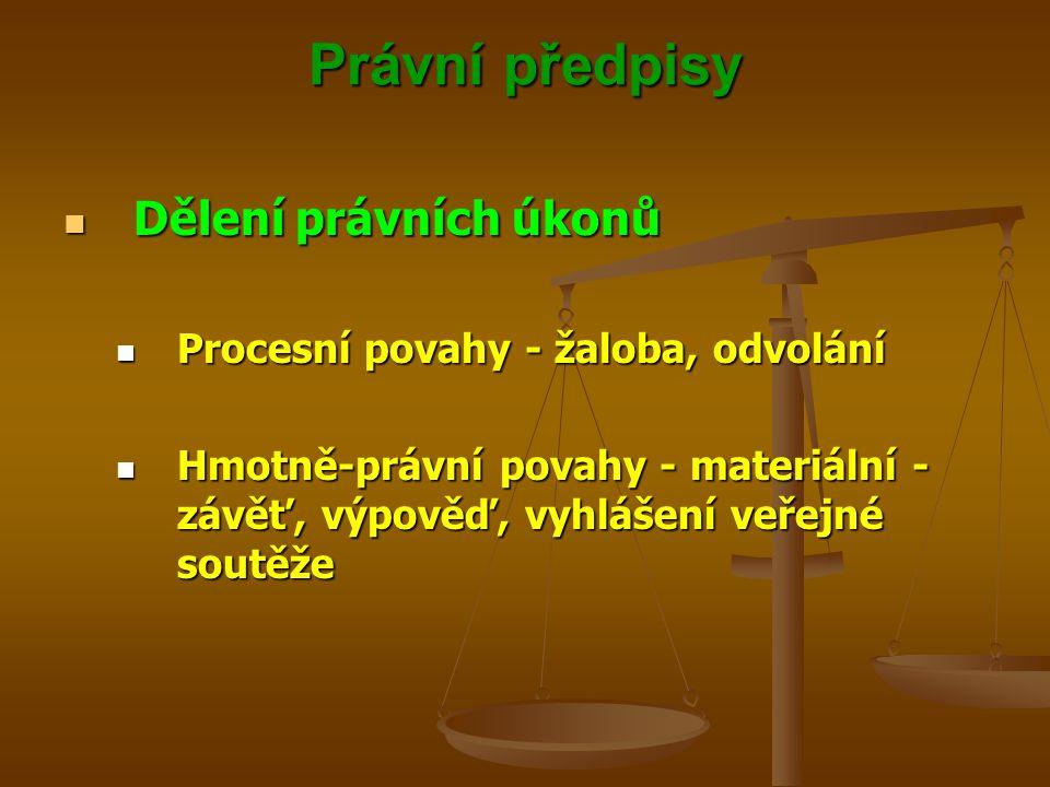 Právní předpisy Dělení právních úkonů Dělení právních úkonů Procesní povahy - žaloba, odvolání Procesní povahy - žaloba, odvolání Hmotně-právní povahy