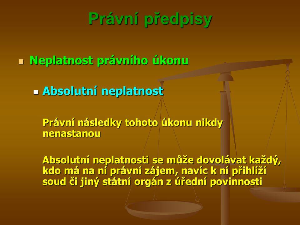 Právní předpisy Neplatnost právního úkonu Neplatnost právního úkonu Absolutní neplatnost Absolutní neplatnost Právní následky tohoto úkonu nikdy nenas