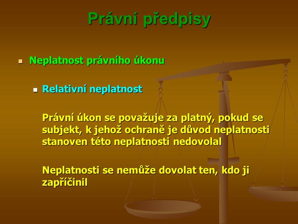 Právní předpisy Neplatnost právního úkonu Neplatnost právního úkonu Relativní neplatnost Relativní neplatnost Právní úkon se považuje za platný, pokud