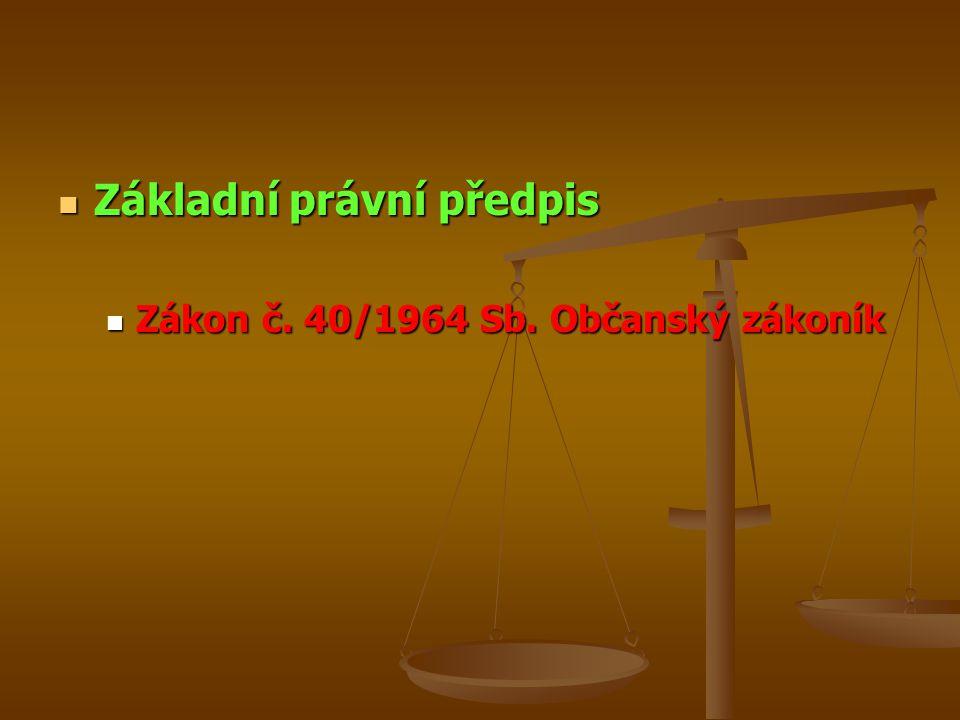 Základní právní předpis Základní právní předpis Zákon č. 40/1964 Sb. Občanský zákoník Zákon č. 40/1964 Sb. Občanský zákoník