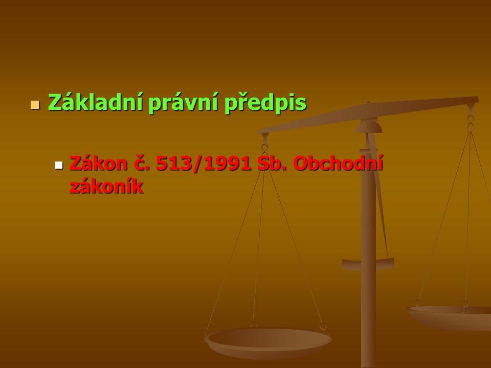 Základní právní předpis Základní právní předpis Zákon č. 513/1991 Sb. Obchodní zákoník Zákon č. 513/1991 Sb. Obchodní zákoník