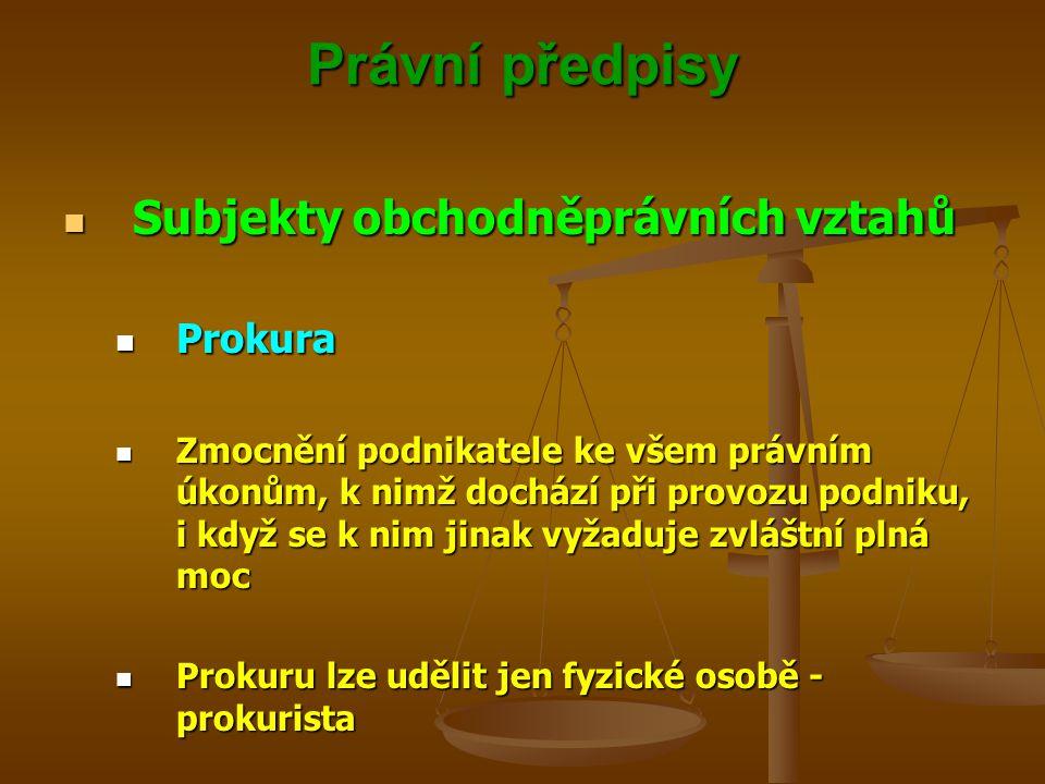 Právní předpisy Subjekty obchodněprávních vztahů Subjekty obchodněprávních vztahů Prokura Prokura Zmocnění podnikatele ke všem právním úkonům, k nimž