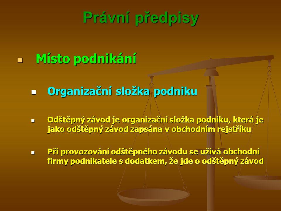 Právní předpisy Místo podnikání Místo podnikání Organizační složka podniku Organizační složka podniku Odštěpný závod je organizační složka podniku, kt
