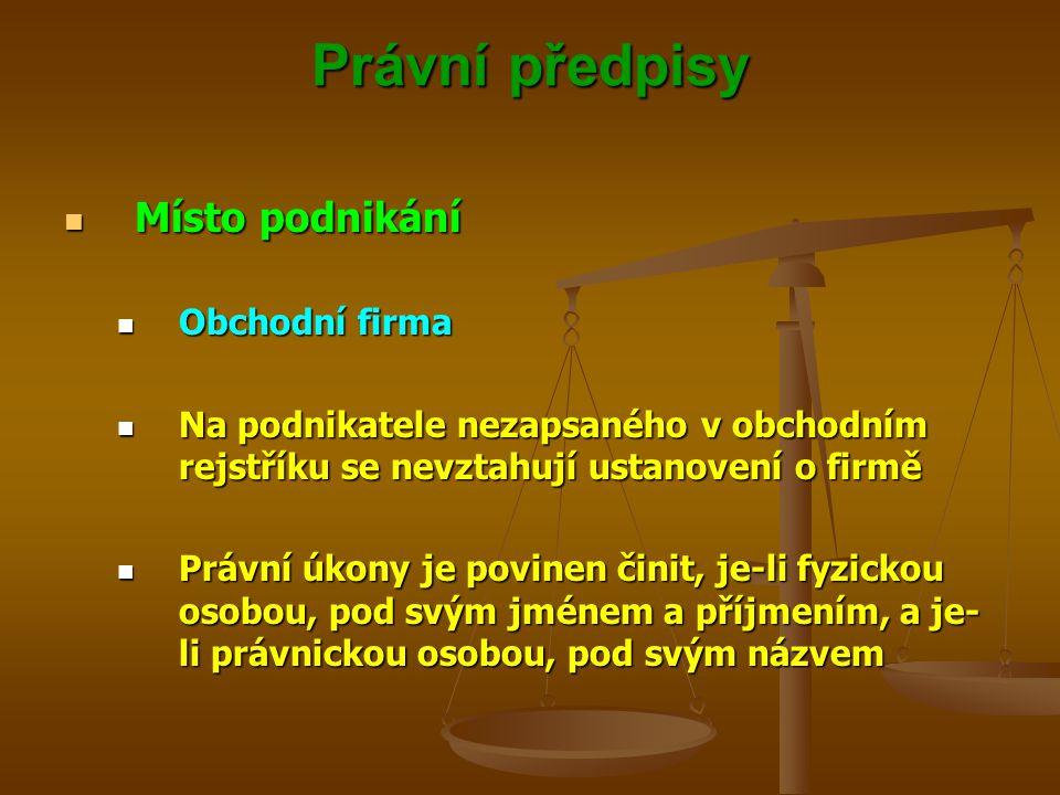 Právní předpisy Místo podnikání Místo podnikání Obchodní firma Obchodní firma Na podnikatele nezapsaného v obchodním rejstříku se nevztahují ustanovení o firmě Na podnikatele nezapsaného v obchodním rejstříku se nevztahují ustanovení o firmě Právní úkony je povinen činit, je-li fyzickou osobou, pod svým jménem a příjmením, a je- li právnickou osobou, pod svým názvem Právní úkony je povinen činit, je-li fyzickou osobou, pod svým jménem a příjmením, a je- li právnickou osobou, pod svým názvem