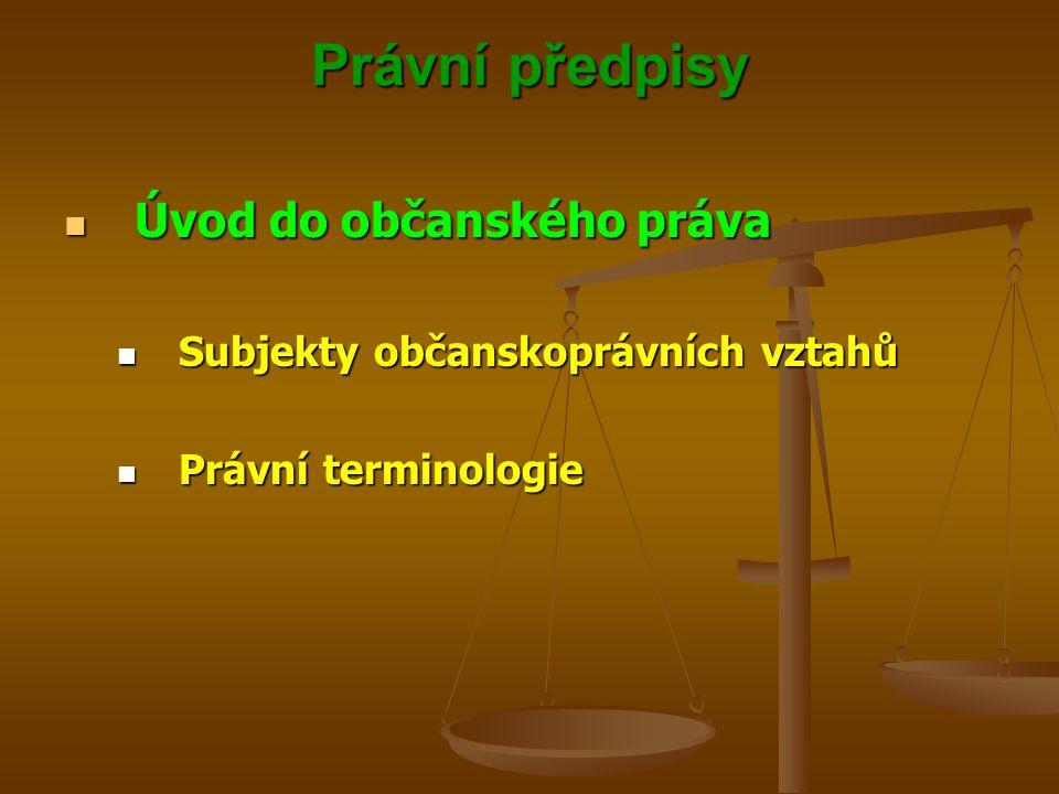 Právní předpisy Úvod do občanského práva Úvod do občanského práva Subjekty občanskoprávních vztahů Subjekty občanskoprávních vztahů Právní terminologie Právní terminologie