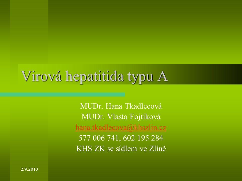 2.9.2010 Virová hepatitida typu A MUDr. Hana Tkadlecová MUDr. Vlasta Fojtíková hana.tkadlecova@khszlin.cz 577 006 741, 602 195 284 KHS ZK se sídlem ve