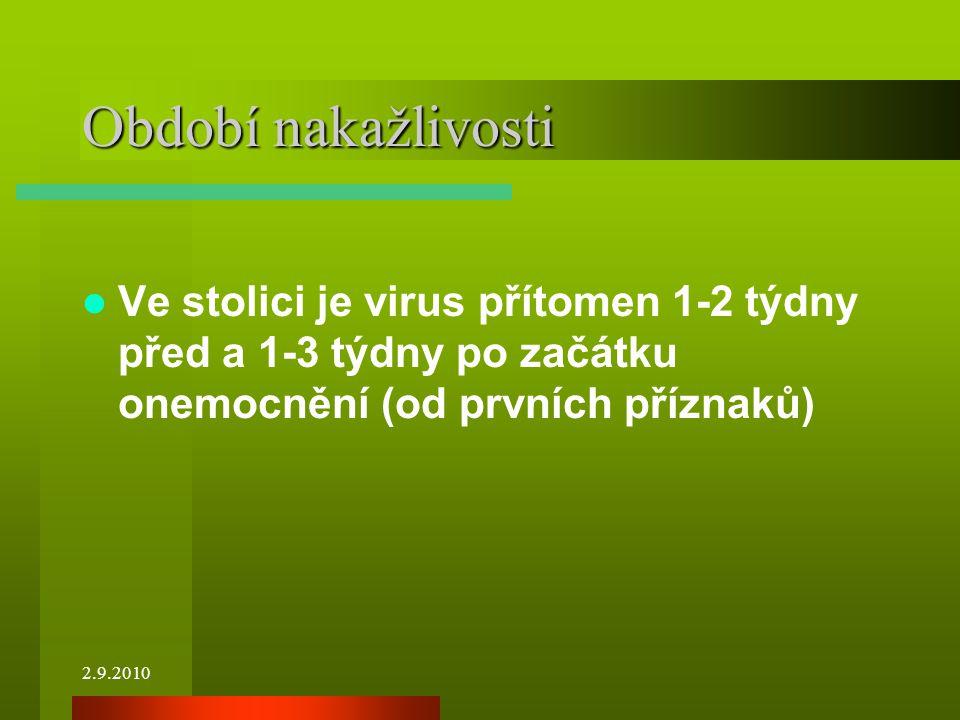2.9.2010 Období nakažlivosti Ve stolici je virus přítomen 1-2 týdny před a 1-3 týdny po začátku onemocnění (od prvních příznaků)