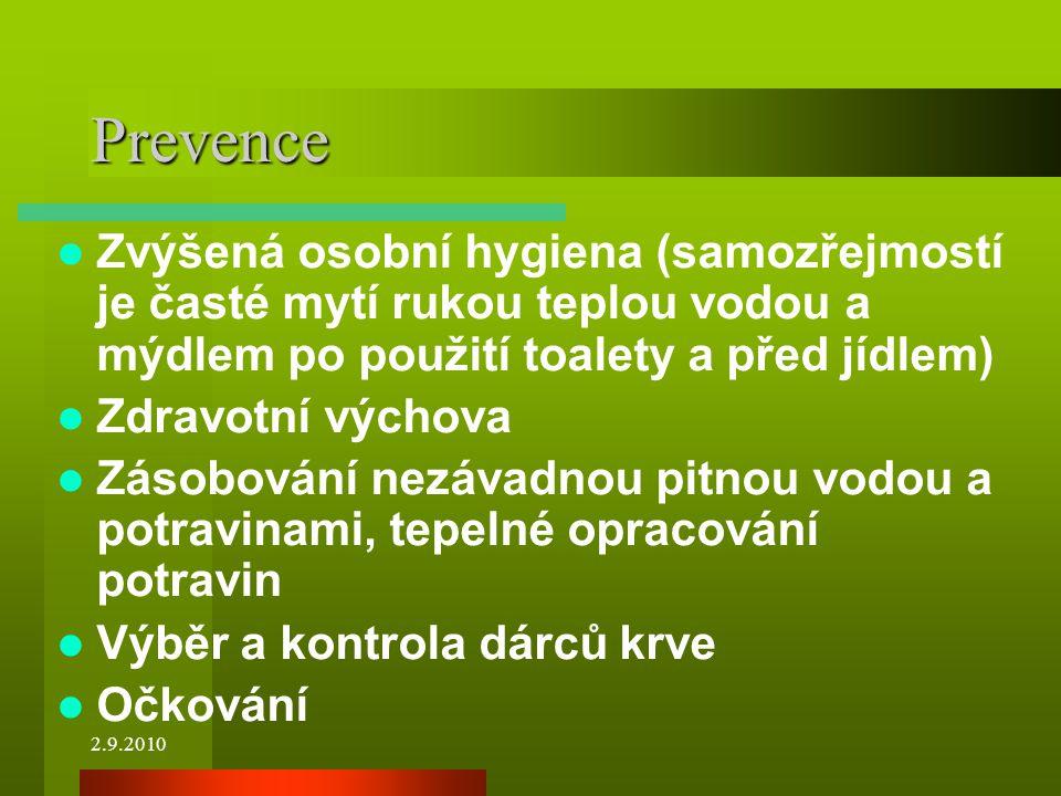 2.9.2010 Prevence Zvýšená osobní hygiena (samozřejmostí je časté mytí rukou teplou vodou a mýdlem po použití toalety a před jídlem) Zdravotní výchova