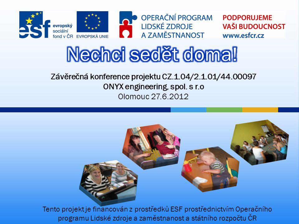 Závěrečná konference projektu CZ.1.04/2.1.01/44.00097 ONYX engineering, spol. s r.o Olomouc 27.6.2012 Tento projekt je financován z prostředků ESF pro