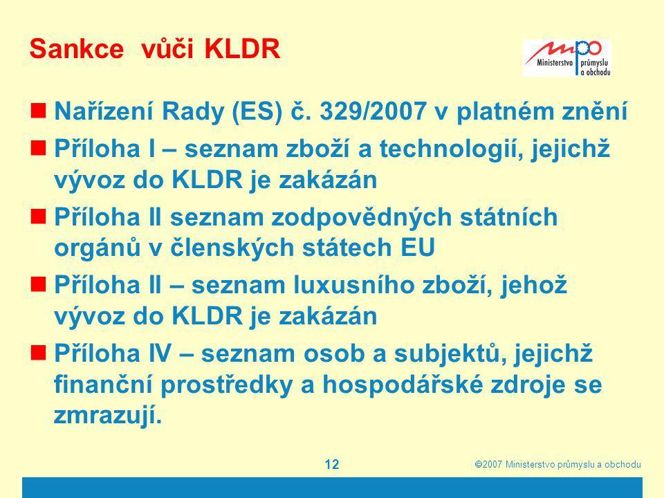  2007  Ministerstvo průmyslu a obchodu 12 Sankce vůči KLDR Nařízení Rady (ES) č. 329/2007 v platném znění Příloha I – seznam zboží a technologií, j
