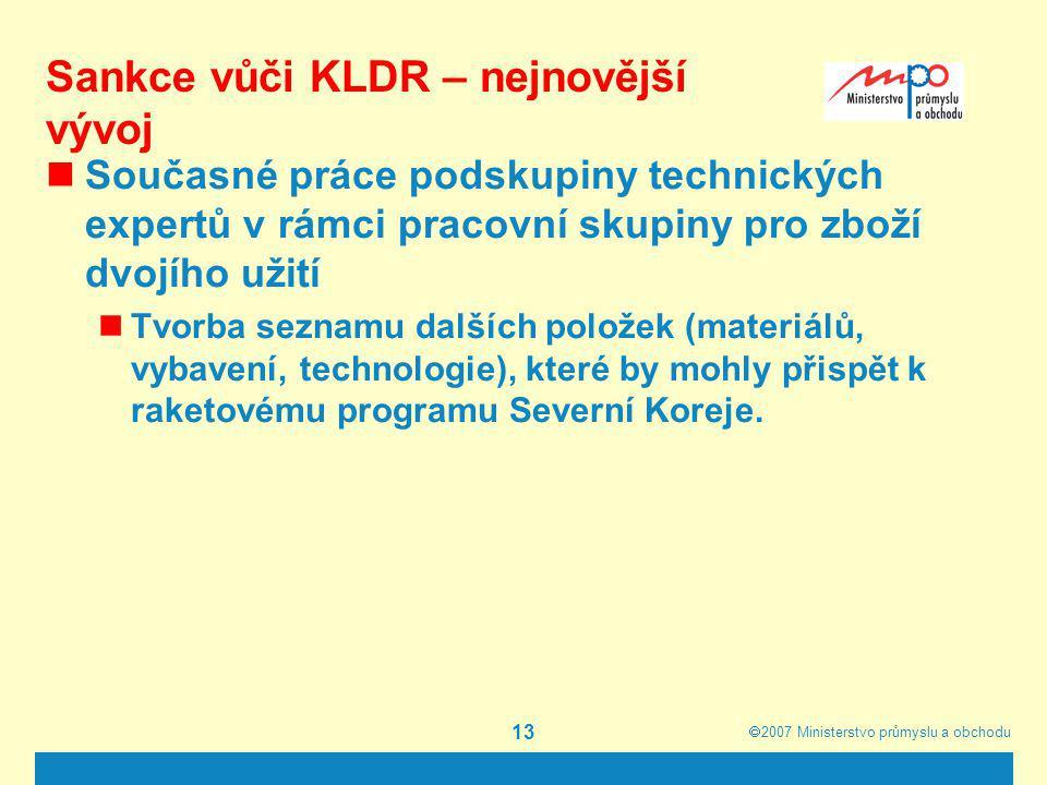  2007  Ministerstvo průmyslu a obchodu 13 Sankce vůči KLDR – nejnovější vývoj Současné práce podskupiny technických expertů v rámci pracovní skupin