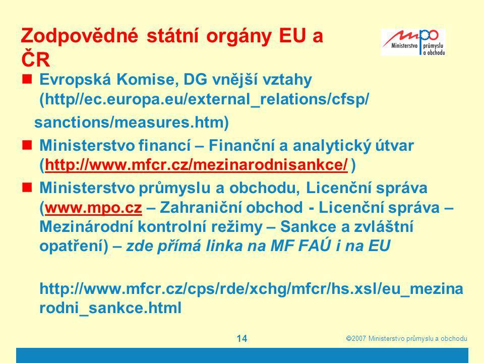  2007  Ministerstvo průmyslu a obchodu 14 Zodpovědné státní orgány EU a ČR Evropská Komise, DG vnější vztahy (http//ec.europa.eu/external_relations