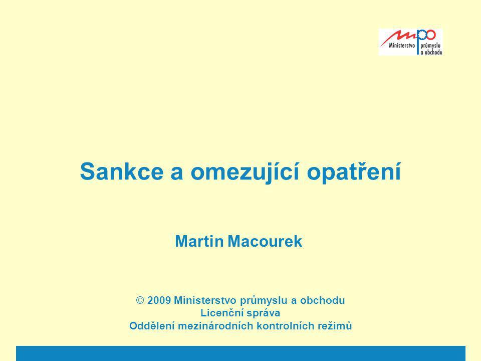 Sankce a omezující opatření Martin Macourek © 2009 Ministerstvo průmyslu a obchodu Licenční správa Oddělení mezinárodních kontrolních režimů