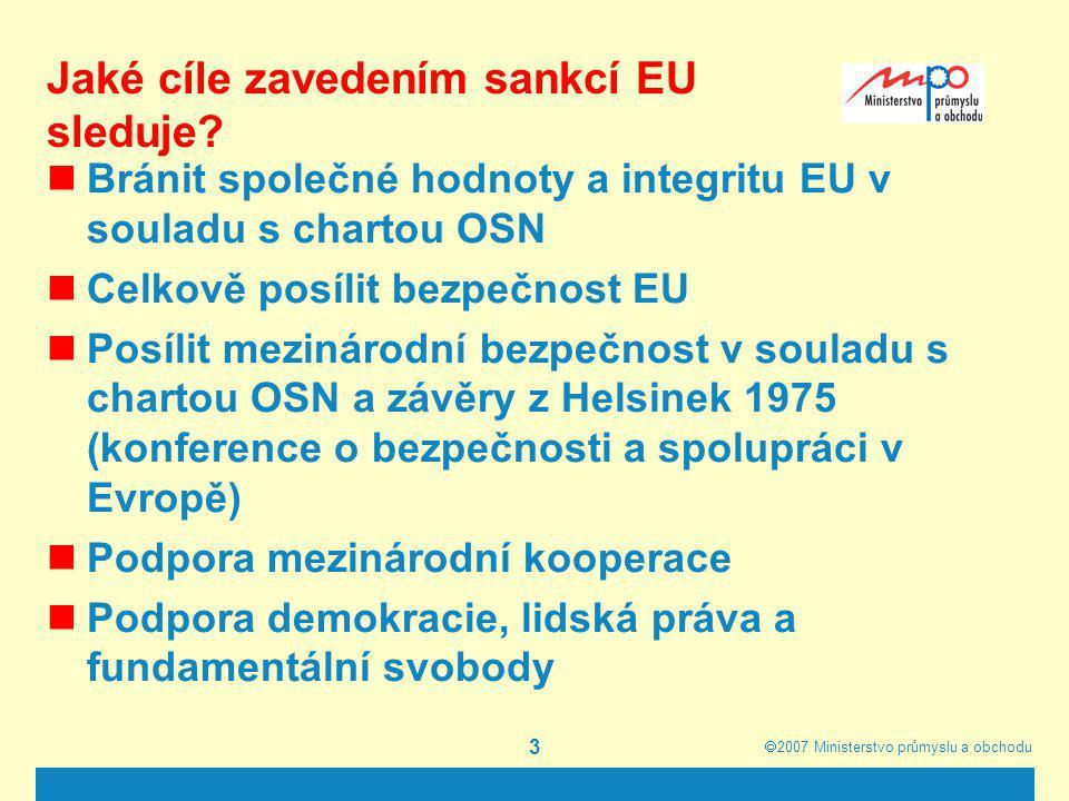  2007  Ministerstvo průmyslu a obchodu 3 Jaké cíle zavedením sankcí EU sleduje? Bránit společné hodnoty a integritu EU v souladu s chartou OSN Celk