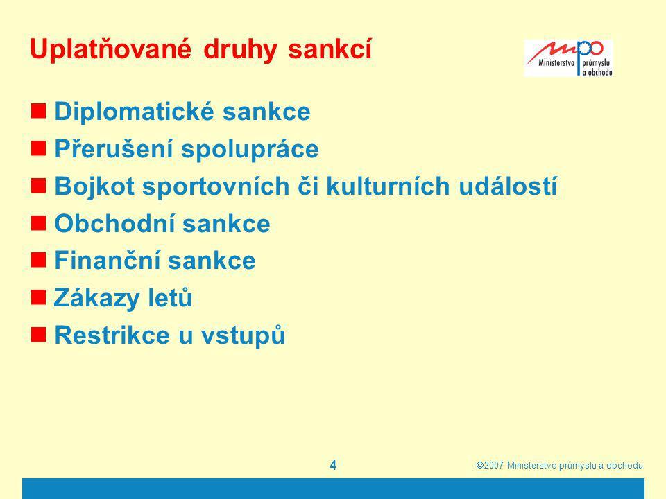  2007  Ministerstvo průmyslu a obchodu 4 Uplatňované druhy sankcí Diplomatické sankce Přerušení spolupráce Bojkot sportovních či kulturních událost