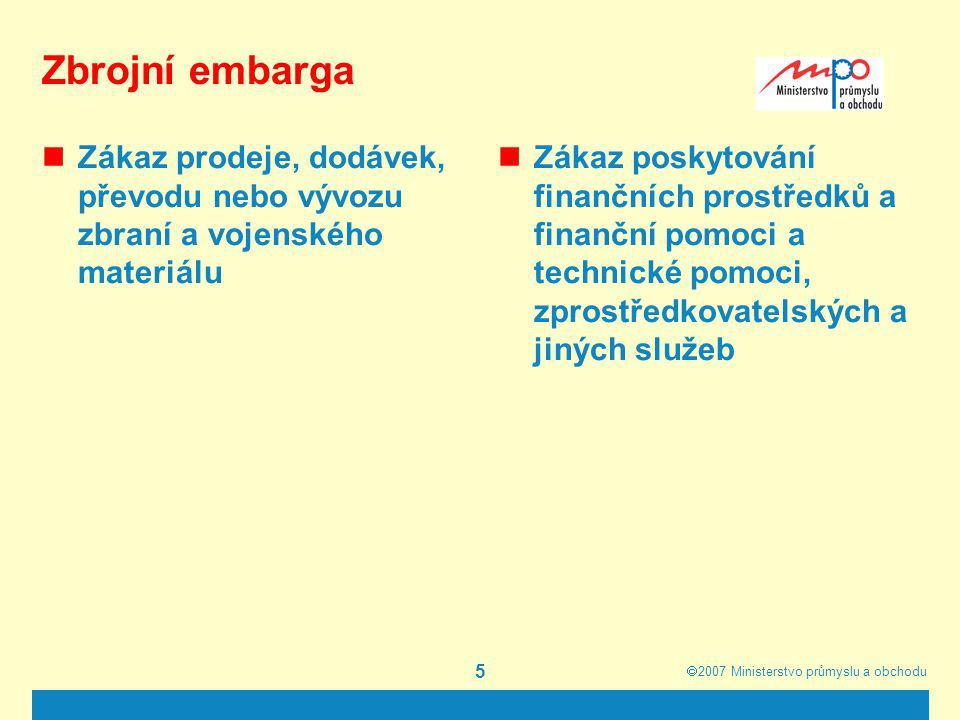 2007  Ministerstvo průmyslu a obchodu 6 Zákazy vývozu nebo dovozu Zákazy vývozu nebo dovozu konkrétních druhů zboží Zákazy poskytování související finanční a technické pomoci