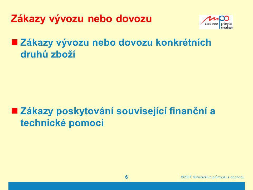  2007  Ministerstvo průmyslu a obchodu 7 Finanční sankce Zmrazení finančních prostředků a hospodářských zdrojů osob a subjektů, zákaz poskytovat finanční prostředky nebo hospodářské zdroje těmto osobám a subjektům seznam osob a subjektů, na něž se finanční sankce EU vztahují – Financial sanctions in force - na webové stránce EU viz dále