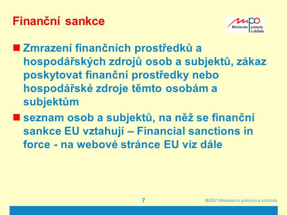  2007  Ministerstvo průmyslu a obchodu 7 Finanční sankce Zmrazení finančních prostředků a hospodářských zdrojů osob a subjektů, zákaz poskytovat fi