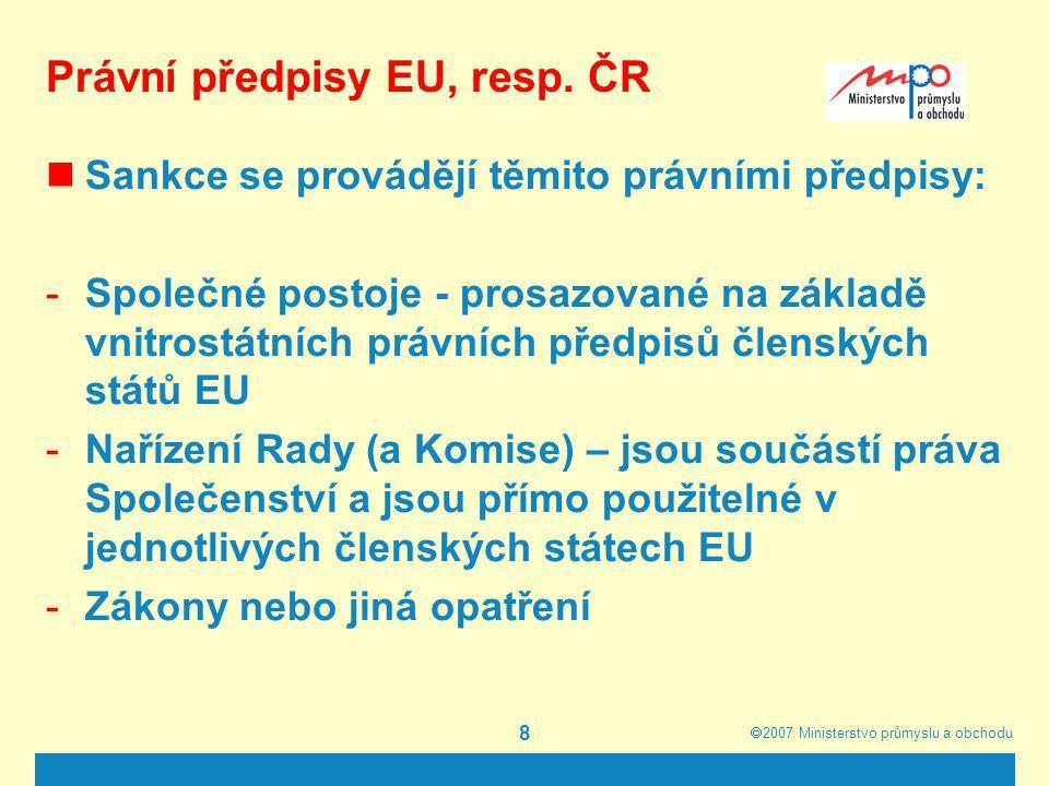  2007  Ministerstvo průmyslu a obchodu 8 Právní předpisy EU, resp. ČR Sankce se provádějí těmito právními předpisy: -Společné postoje - prosazované