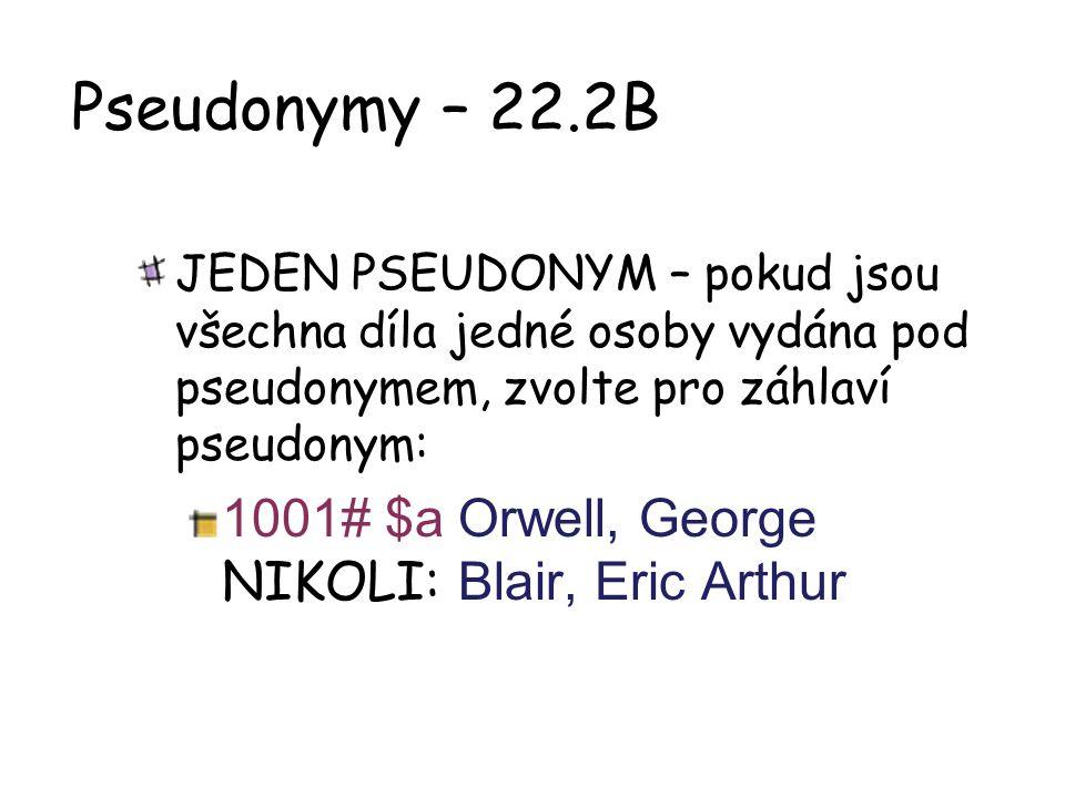 Pseudonymy – 22.2B JEDEN PSEUDONYM – pokud jsou všechna díla jedné osoby vydána pod pseudonymem, zvolte pro záhlaví pseudonym: 1001# $a Orwell, George