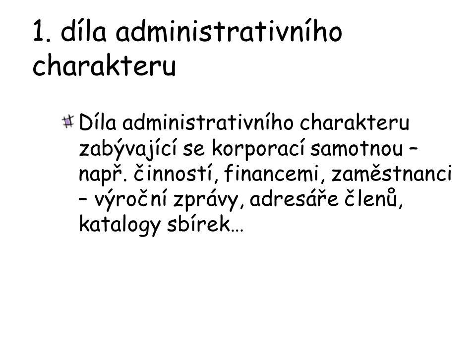 1. díla administrativního charakteru Díla administrativního charakteru zabývající se korporací samotnou – např. činností, financemi, zaměstnanci – výr
