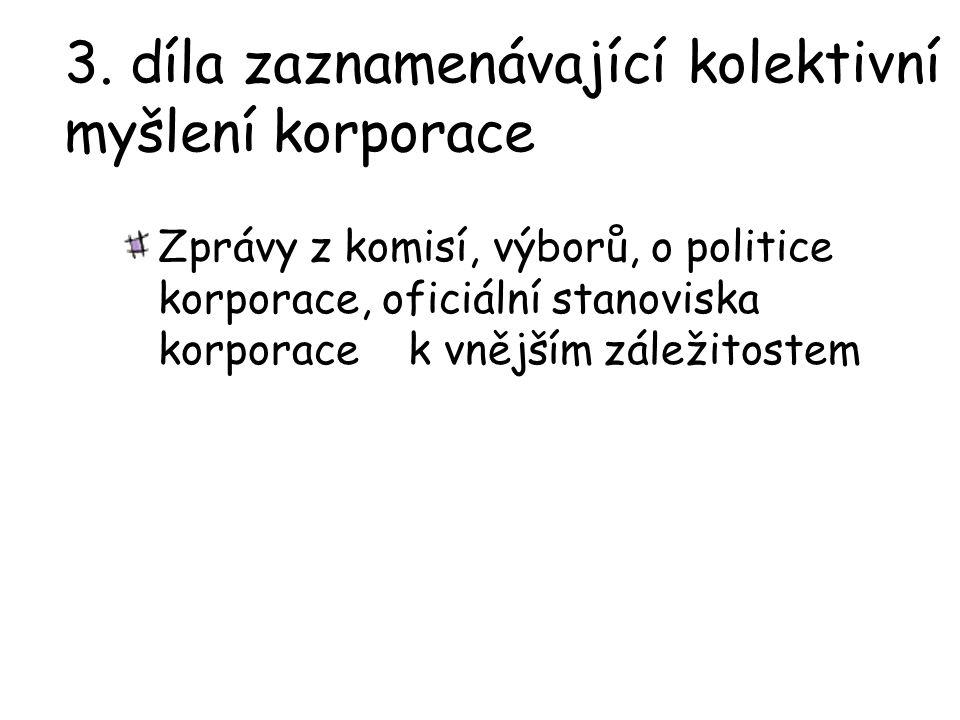 3. díla zaznamenávající kolektivní myšlení korporace Zprávy z komisí, výborů, o politice korporace, oficiální stanoviska korporace k vnějším záležitos